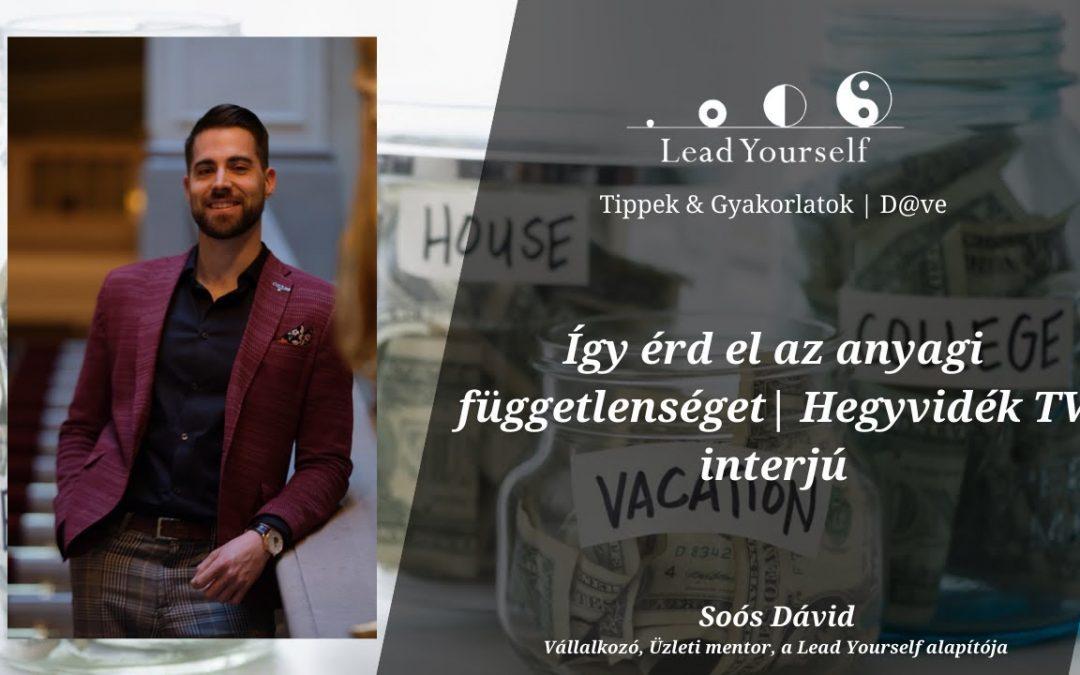 Így érd el az anyagi függetlenséget   Hegyvidék TV   Soós Dávid üzleti mentor